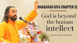 Bhagavad Gita Chapter 12 - Part 4 - God is beyond the human intellect - Swami Mukundananda