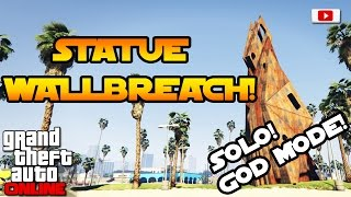 GTA 5 Online - Statue Wallbreach! [SOLO, God Mode, PS4, Xbox One, PC, PS3, Xbox 360, Patch 1.33]