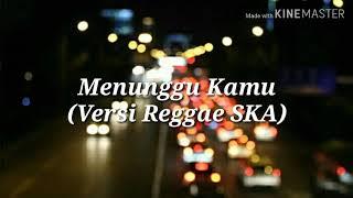 Menunggu Kamu (Versi reggae SKA) | lirik lagu