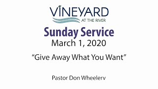 Give Away What You Want - Vineyard at the River 2020 March 1