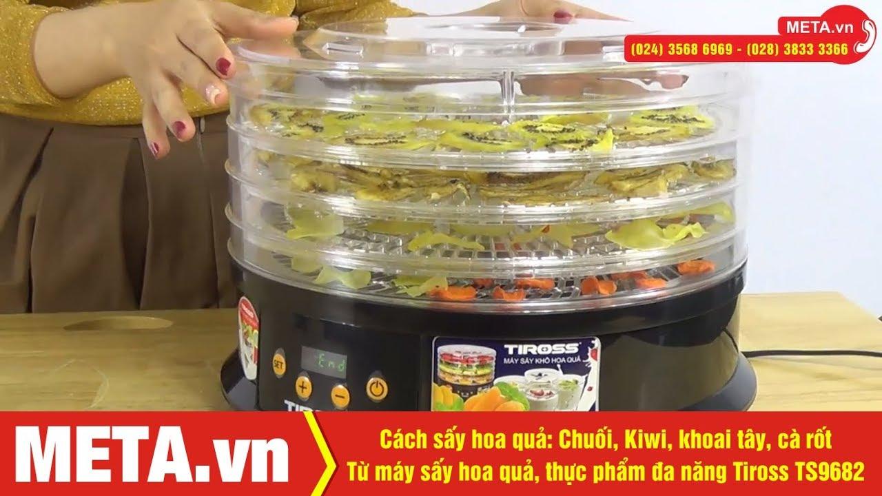 Cách sấy chuối, kiwi, khoai tây bằng máy sấy thực phẩm đa năng Tiross TS9682