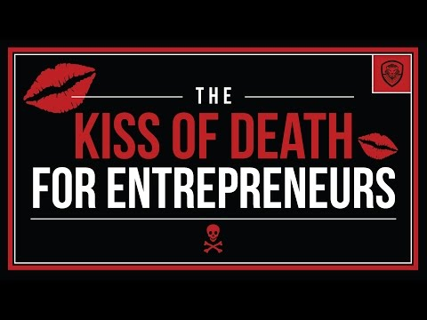 The Kiss of Death for Entrepreneurs