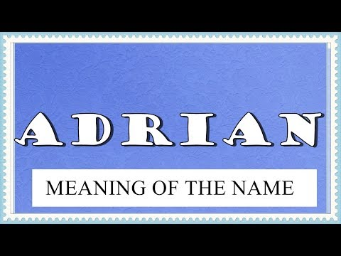 MEANING OF THE NAME ADRIAN AND FUN FACTS ABOUT THIS NAME