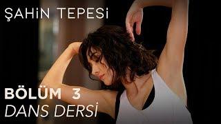 Şahin Tepesi 3. Bölüm - Dans Dersi