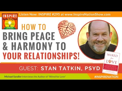 ★ Bring Peace & Harmony to Your Relationships! | Stan Tatkin | Wired for Love