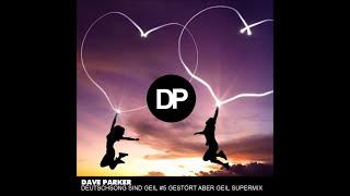 Deutschsongs sind GeiL #5 GESTÖRT ABER GEIL SUPERMIX by Dave Parker (Görlitz)