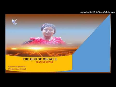The God Of Miracle (Zlan Ne Zezar) By Min. Lucy B. Kruah