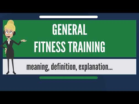 What is GENERAL FITNESS TRAINING? What does GENERAL FITNESS TRAINING mean?