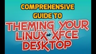 The Complete Guide to Theming Your Linux XFCE Desktop!