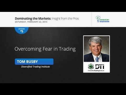 Overcoming Fear in Trading   Tom Busby