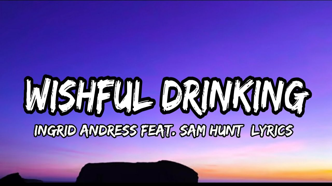 Download Ingrid Andress - Wishful Drinking Feat. Sam Hunt (lyrics)