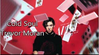 Trevor Moran - Cold Soul Lyric