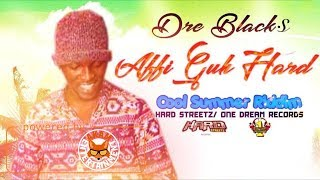 Dre Blacks - Affi Guh Hard [Cool Summer Riddim] July 2017