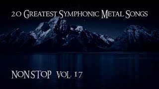 20 Greatest Symphonic Metal Songs NON STOP ★ VOL. 17