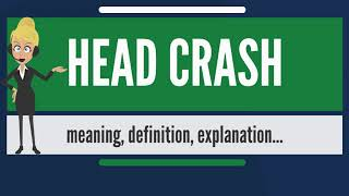 What is HEAD CRASH? What does HEAD CRASH mean? HEAD CRASH meaning, definition & explanation