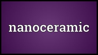 Nanoceramic Meaning