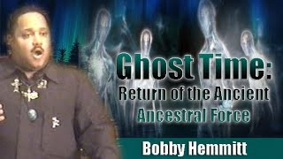 Bobby Hemmitt | Ghost Time: Return of Ancient Ancestral Force (Official Bobby H. Archives) - Pt. 1/6