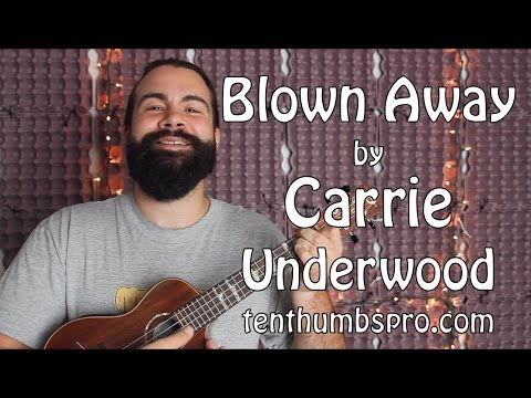 Blown Away Ukulele chords by Carrie Underwood - Worship Chords