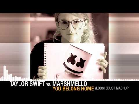 Taylor Swift x Marshmello - You Belong Home (lobsterdust mashup)