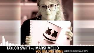 Taylor Swift x Marshmello - You Belong Home (lobsterdust mashup)