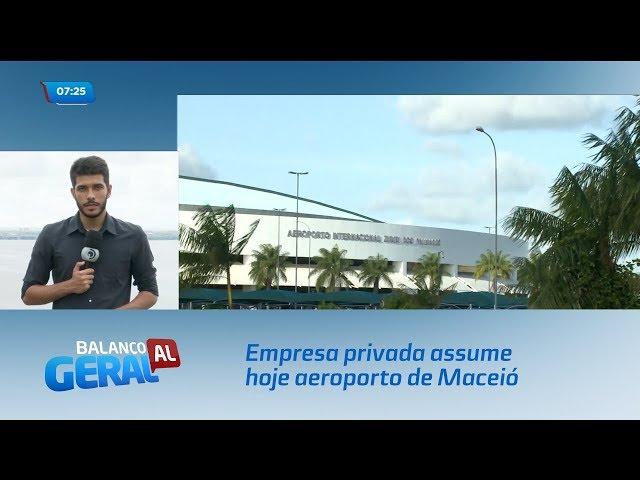 Empresa privada assume hoje aeroporto de Maceió