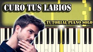 Pablo Alborán - Curo Tus Labios   Piano Tutorial / Cover