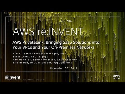 AWS re:Invent 2017: NEW LAUNCH! PrivateLink: Bringing SaaS Solutions into Your VPC a (NET204)