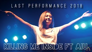 Video Last Performance Killing Me Inside Feat AiU 2018 download MP3, 3GP, MP4, WEBM, AVI, FLV Oktober 2018