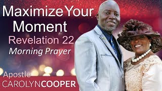 MAXIMIZE YOUR MOMENT - REVELATION - MORNING PRAYER | APOSTLE CAROLYN COOPER (PASTOR SEAN'S MENTOR)