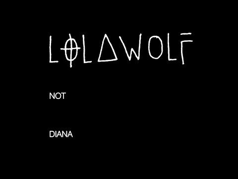 LOLAWOLF - Not Diana (lyric video)