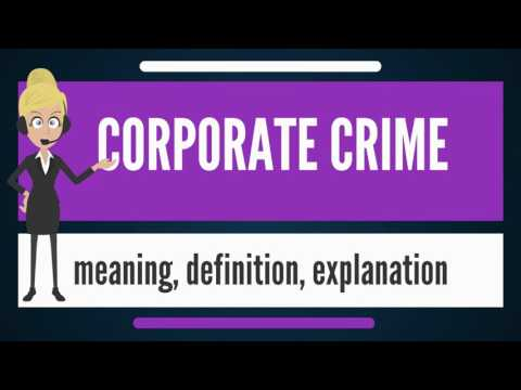 What is CORPORATE CRIME? What does CORPORATE CRIME mean? CORPORATE CRIME meaning & explanation
