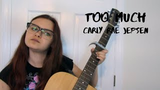 Too Much // Carly Rae Jepsen ~ Cover