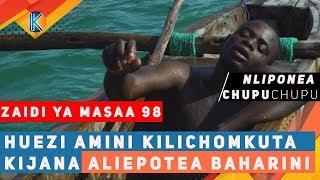 HUEZI AMINI KILICHOMKUTA KIJANA ALIEPOTEA BAHARINI MASAA 98