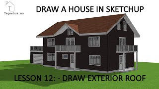 THE SKETCHUP PROCESS to draw a house - Lesson 12 -  Draw exterior roof