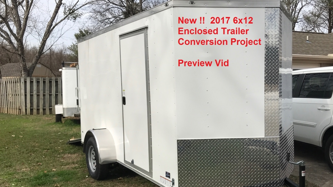 NEW 2017 6x12 Enclosed Trailer Conversion Project