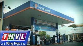 THVL | Người đưa tin 24G: Bộ Tài chính cần cẩn trọng với đề xuất tăng thuế môi trường xăng dầu