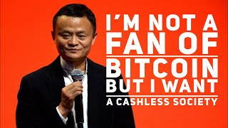 Jack Ma Doesn't like Bitcoin but Wants a Cashless Society