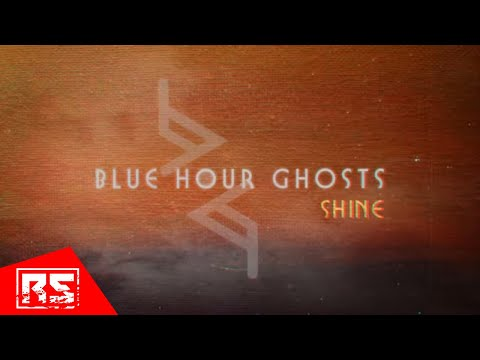 BLUE HOUR GHOSTS - Shine (OFFICIAL LYRIC VIDEO)