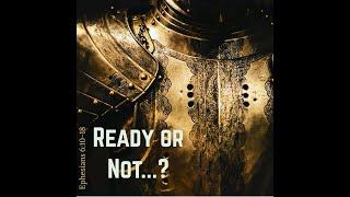 Ready or Not? Ephesians 6: 10-18
