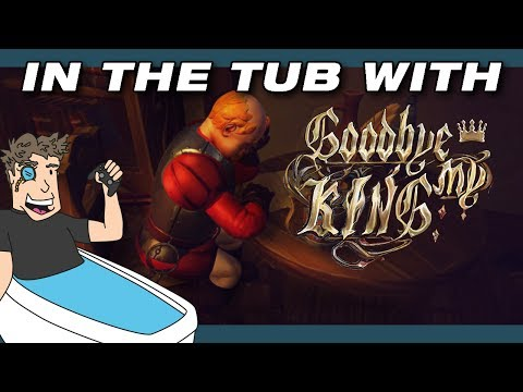 In The Tub With - Goodbye My King Gameplay and First Impressions [Early Access]
