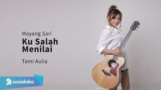 Ku Salah Menilai Mayang Sari [ Lirik ] Tami Aulia Cover