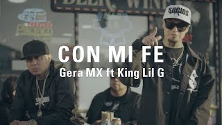 Gera MX ft King Lil G - Con Mi Fe