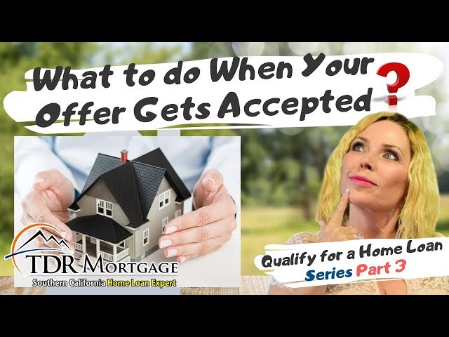 What to do When Your Offer Gets Accepted - Qualify for a Home Loan Series Part 3 - CA Home Loan