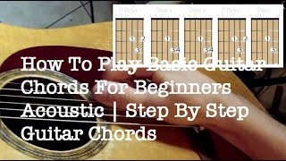 How To Play Basic Guitar Chords For Beginners Acoustic | Step By Step Guitar Chords