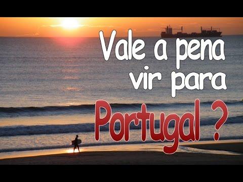 Sim, vale a pena vir para Portugal, mas venha preparado.