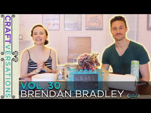 Craftversations! Volume Thirty, Part One, with Brendan Bradley!