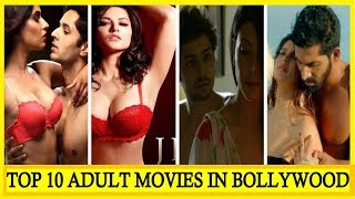 Top 10 ADULT MOVIES in Bollywood  Best ADULT HINDI MOVIES LIST 2017-18  18+ film  YOU WON'T BELIEVE
