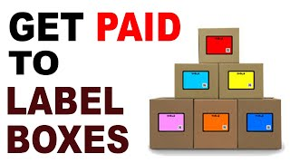 Get PAID To Label Boxes! (2018)
