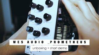WES Audio _PROMETHEUS Unboxing + Short Demo .