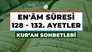 Kur'an Sohbetleri | EN'ÂM SÛRESİ 128 – 132. AYETLER